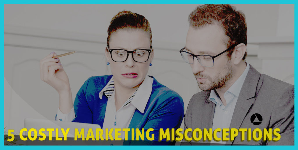 5 marketing misconceptions